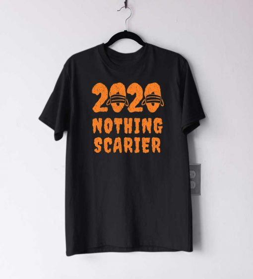 2020 Nothing Scarier T Shirt