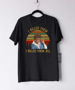 I Killed Them I Killed Them All T Shirt
