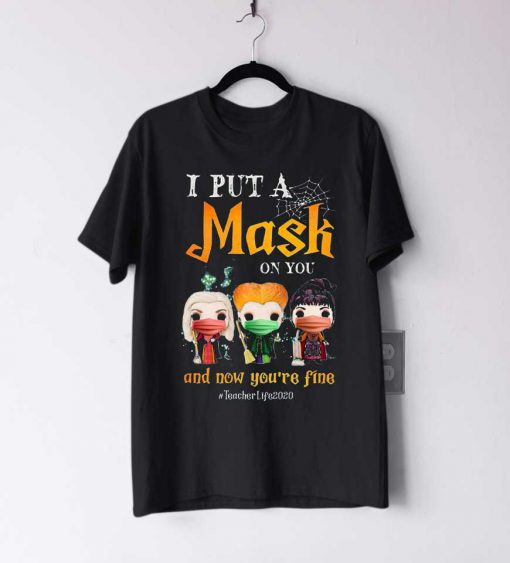 I Put A Mask On You And Now You T Shirt