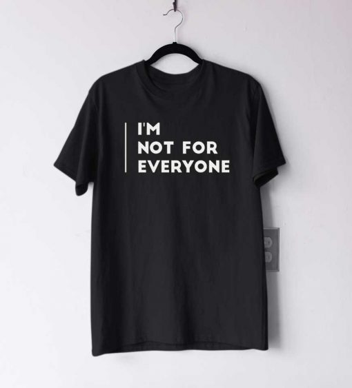 I'm Not For Everyone T Shirt
