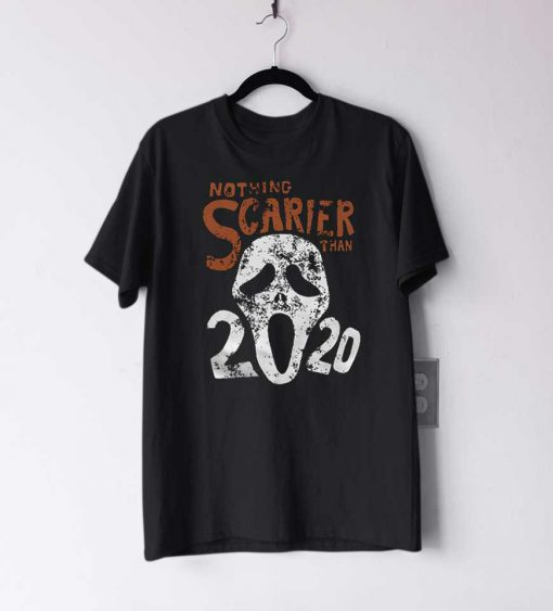 Nothing Scarier Than 2020 T Shirt