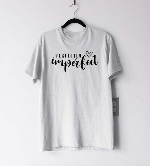 Perfectly Imperfect Womens T Shirt