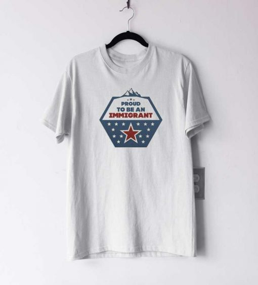 Proud To Be An Immigrant T Shirt