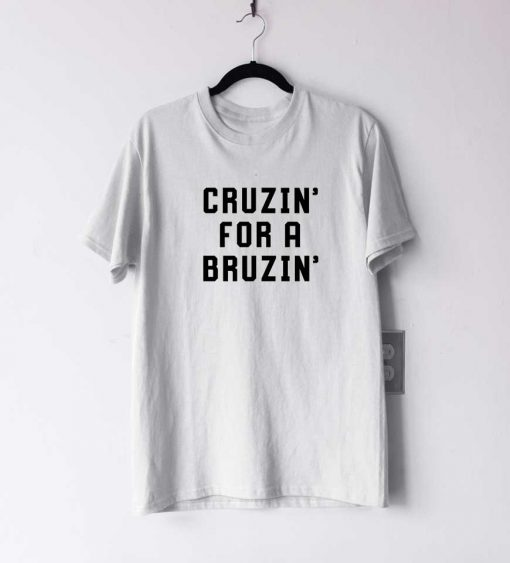 Cruzin For a Bruzin T Shirt