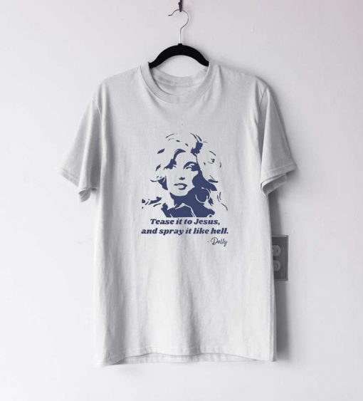 Dolly Tease it To Jesus T Shirt