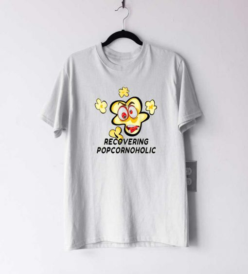 Recovering Popcornoholic T Shirt