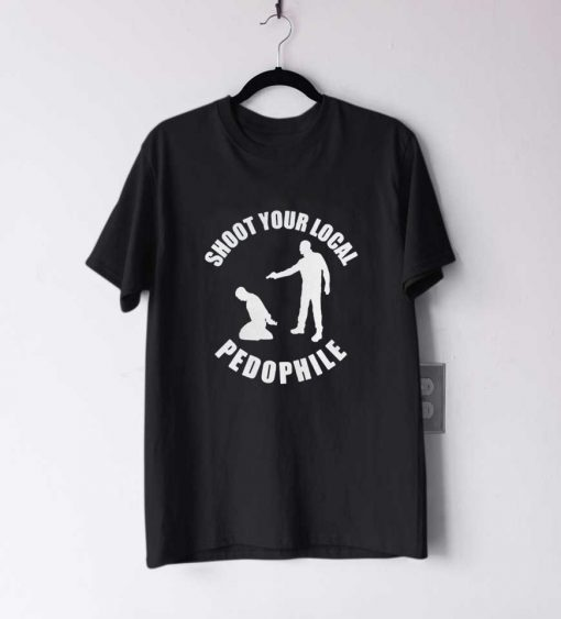 Shoot your local pedophile T Shirt